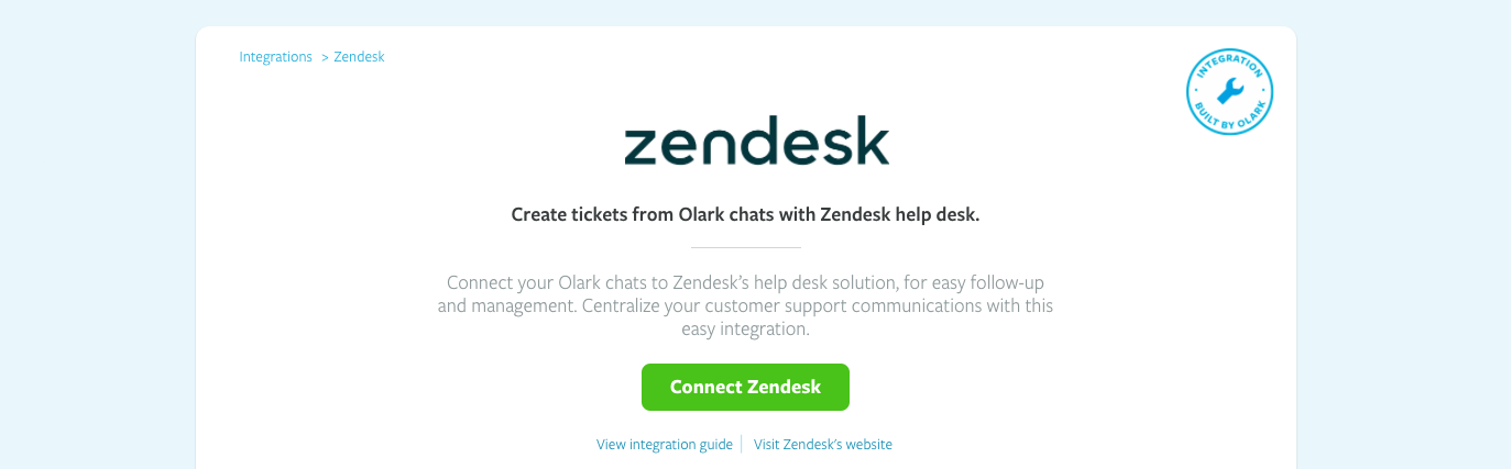 Olark integrates with Zendesk. Make sure to choose a simple CRM that works best for your business and makes managing the entire sales process simple.