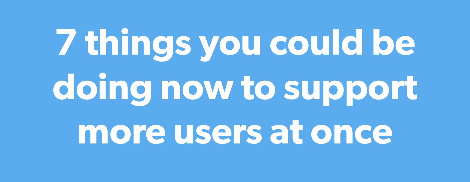 What Would Barbara Do: 7 things you could be doing now to support more users at once